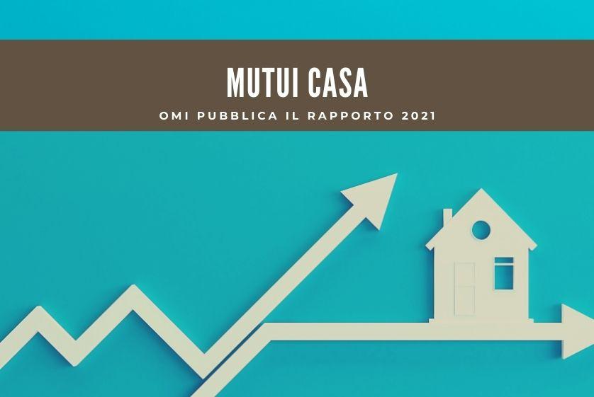 Mutui, OMI pubblica il Rapporto 2021